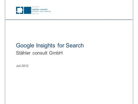 Google Insights for Search Stähler consult GmbH Juli 2012.