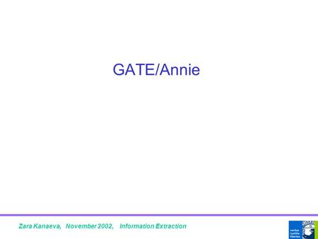 GATE/Annie Zara Kanaeva, November 2002, Information Extraction.