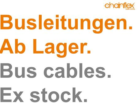 Busleitungen. Ab Lager. Bus cables. Ex stock.. CAT5/GigE für den Einsatz in E-Ketten-Systemen ® for use with E-Chain-Systems ® ►TPE Außenmantel TPE outer.
