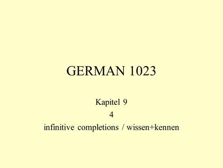 GERMAN 1023 Kapitel 9 4 infinitive completions / wissen+kennen.