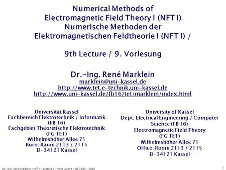 Dr.-Ing. René Marklein - NFT I - Lecture 9 / Vorlesung 9 - WS 2005 / 2006 1 Numerical Methods of Electromagnetic Field Theory I (NFT I) Numerische Methoden.