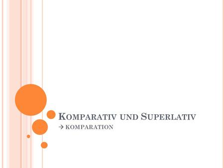 Komparativ und Superlativ