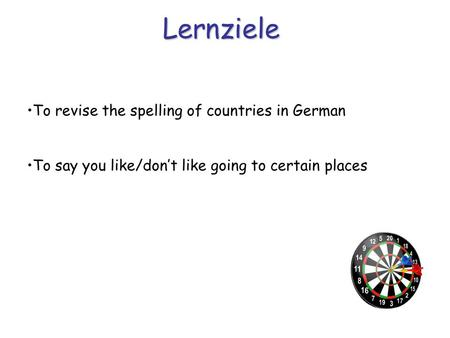 Lernziele To revise the spelling of countries in German To say you like/don't like going to certain places.