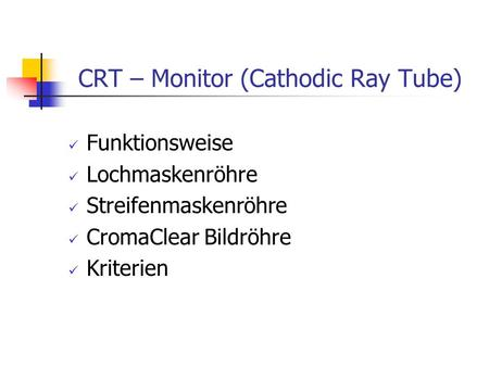 CRT – Monitor (Cathodic Ray Tube)