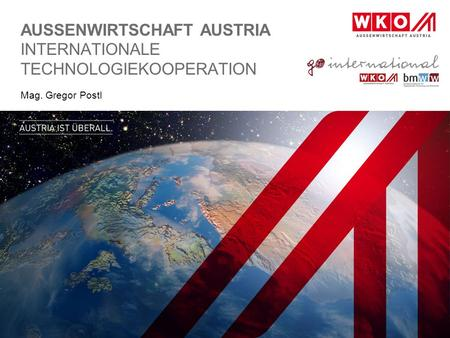 AUSSENWIRTSCHAFT AUSTRIA INTERNATIONALE TECHNOLOGIEKOOPERATION Mag. Gregor Postl.
