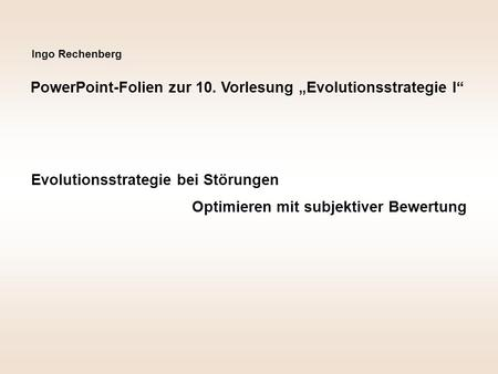 "PowerPoint-Folien zur 10. Vorlesung ""Evolutionsstrategie I"""