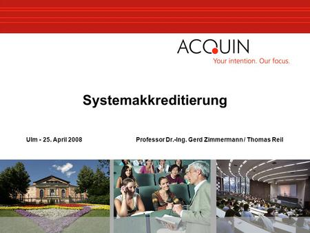 1 Systemakkreditierung Ulm - 25. April 2008 Professor Dr.-Ing. Gerd Zimmermann / Thomas Reil.