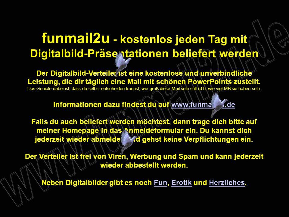 funmail2u - kostenlos jeden Tag mit Digitalbild-Präsentationen beliefert werden Der Digitalbild-Verteiler ist eine kostenlose und unverbindliche Leistung, die dir täglich eine Mail mit schönen PowerPoints zustellt.