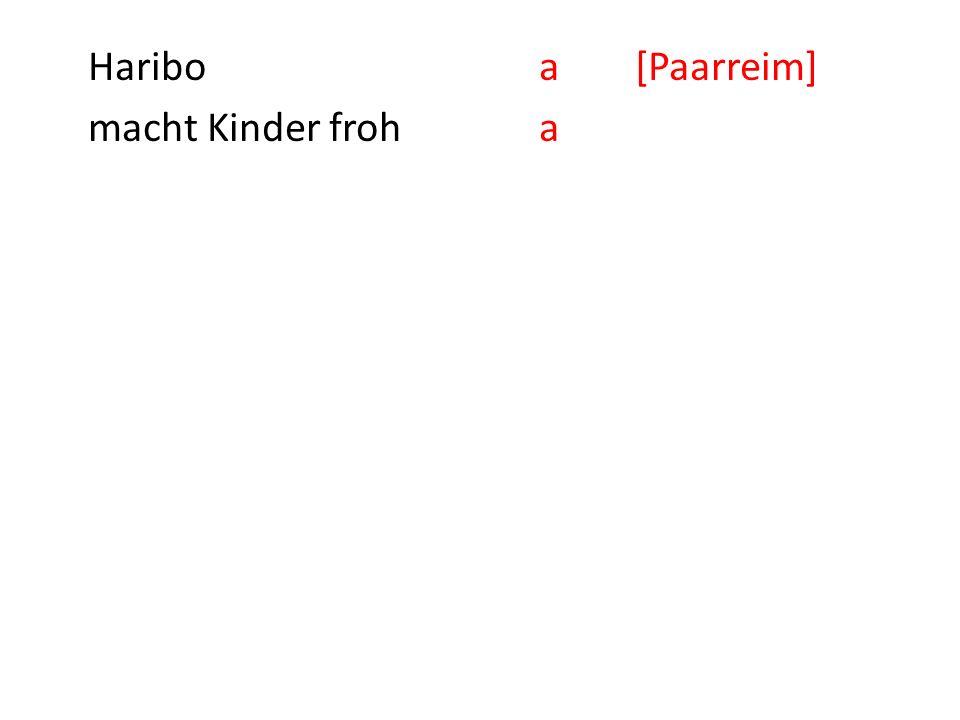 Hariboa macht Kinder froha[seit 1935] und Erwachsne ebensoa[seit 1962] Das Reimschema wird durch kleine Buchstaben dargestellt.