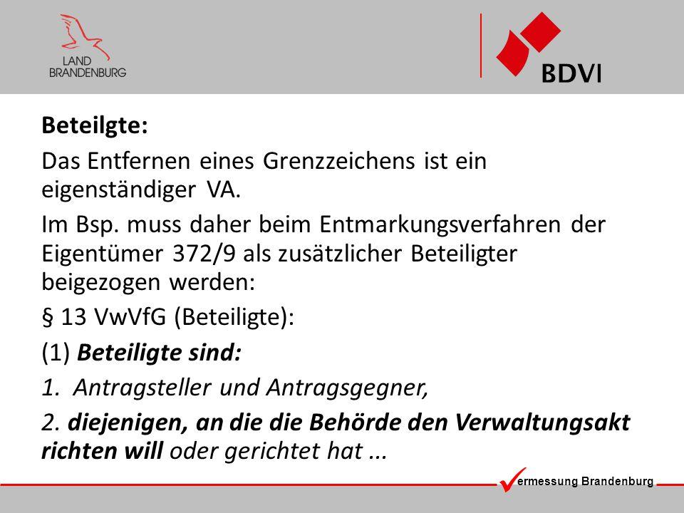 ermessung Brandenburg Beteilgte: § 28 VwVfG (Anhörung Beteiligter): (1)Bevor ein Verwaltungsakt erlassen wird, der in Rechte eines Beteiligten eingreift, ist diesem Gelegenheit zu geben, sich zu den für die Entscheidung erheblichen Tatsachen zu äußern.