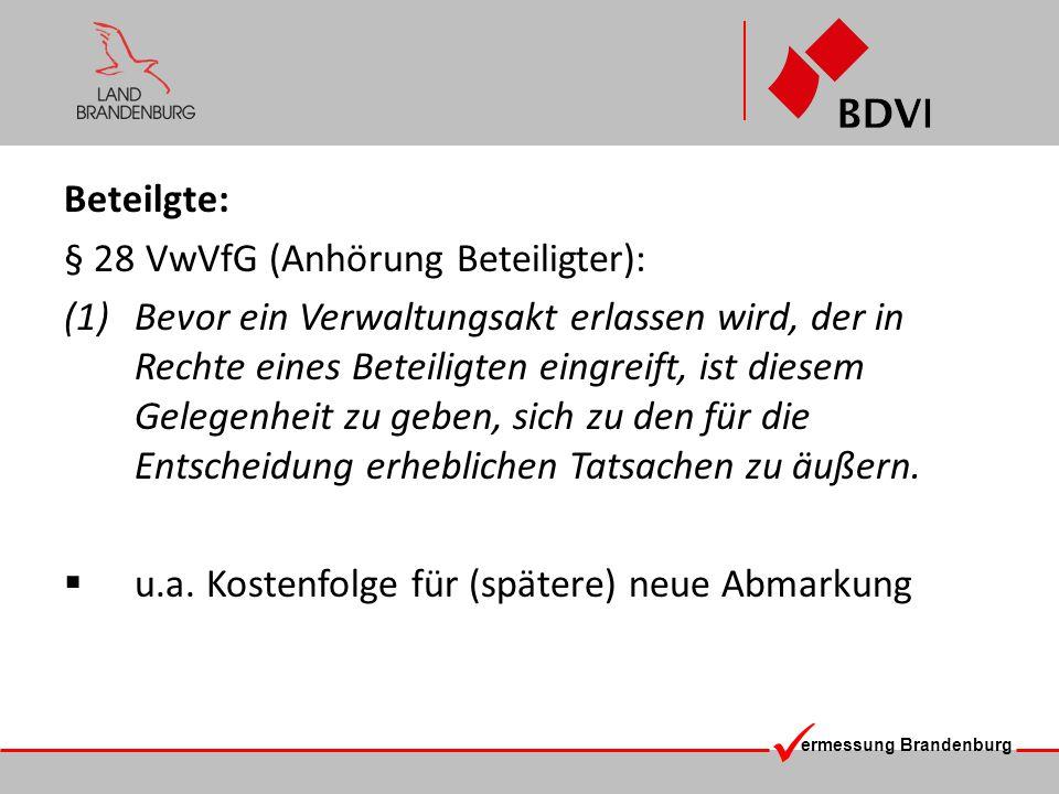 ermessung Brandenburg Verfahren: Stimmt die Abmarkung mit der Festlegung im Liegenschaftskataster nicht überein, tritt keine Grenzänderung ein, sondern die Abmarkung ist rechtswidrig.