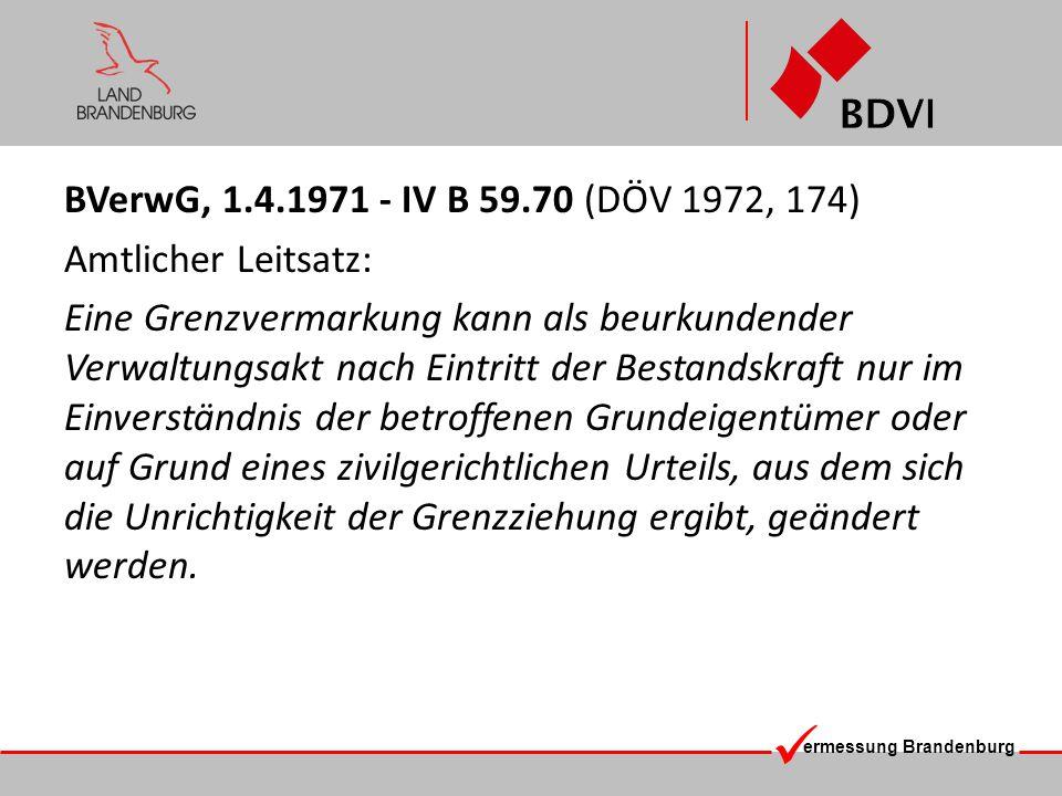 ermessung Brandenburg Rechtsgrundlage für einseitiges Handeln von Amts wegen (ohne Antrag) könnte lauten: Ein Grenzzeichen, dessen Lage nicht mit dem Nachweis des Liegenschaftskatasters übereinstimmt, ist zu entfernen.