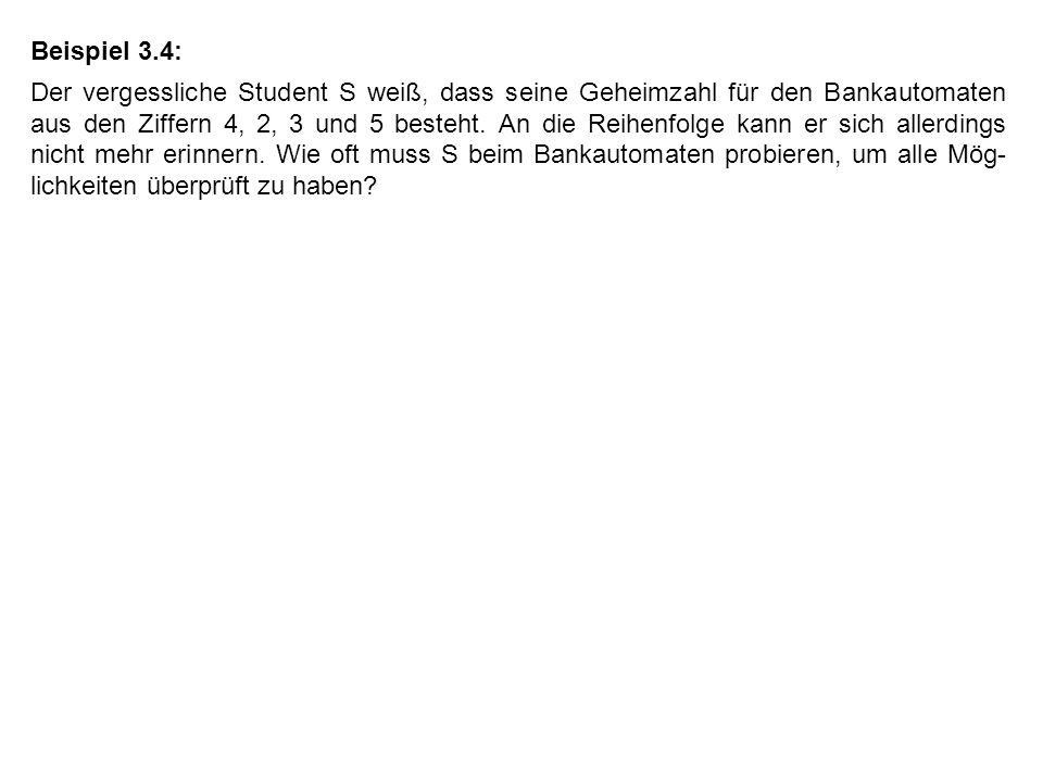 Beispiel 3.4: Der vergessliche Student S weiß, dass seine Geheimzahl für den Bankautomaten aus den Ziffern 4, 2, 3 und 5 besteht.