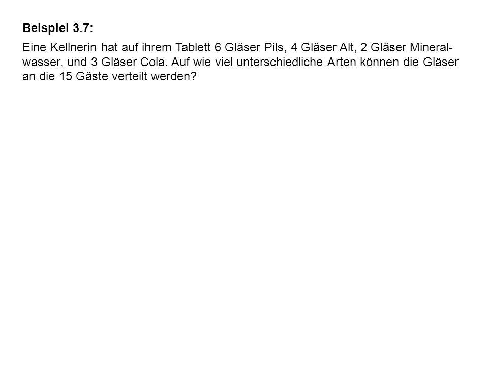 Beispiel 3.7: Eine Kellnerin hat auf ihrem Tablett 6 Gläser Pils, 4 Gläser Alt, 2 Gläser Mineral- wasser, und 3 Gläser Cola.