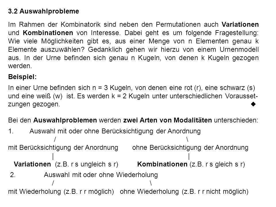 Tabelle 3.1: Formeln zur Berechnung von Kombinationen und Variationen n: Anzahl der Elemente insgesamt, k: Anzahl der ausgewählten Elemente Binomialkoeffizient: (gesprochen: n über k) Definition: 0.