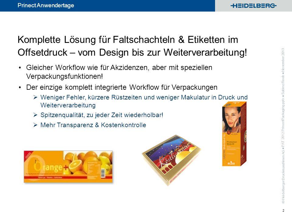 © Heidelberger Druckmaschinen AG Prinect Anwendertage Packaging Print Workflow Prinect, der integrierte Druckereiworkflow 3 PAT 2012 PrinectPackaging.pptx Sabine Roob November 2013