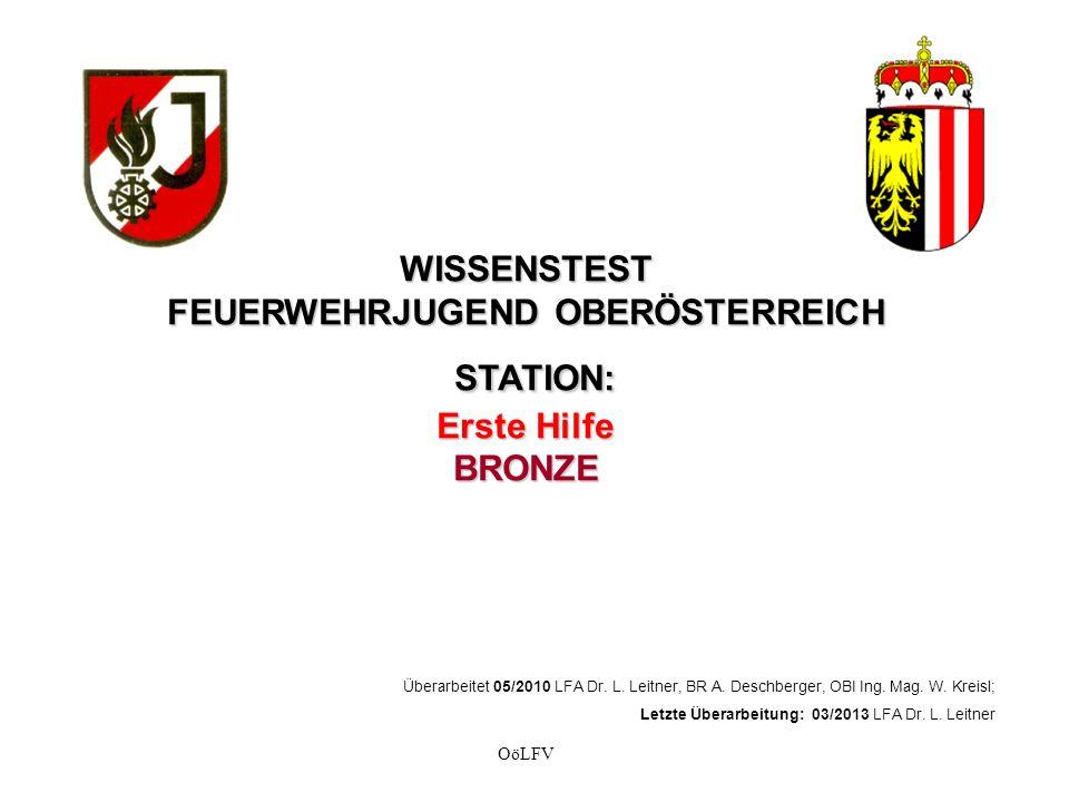 WISSENSTEST FEUERWEHRJUGEND OBERÖSTERREICH STATION: Erste Hilfe BRONZE Überarbeitet 05/2010 LFA Dr.