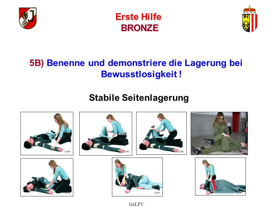 Erste Hilfe BRONZE Stabile Seitenlagerung 5B) Benenne und demonstriere die Lagerung bei Bewusstlosigkeit .
