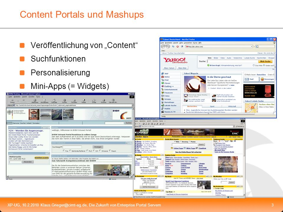 XP-UG, 10.2.2010 Klaus.Grieger@cimt-ag.de, Die Zukunft von Enterprise Portal Servern4 Application-Integration Portals GUI-Integration aller Anwendungen einer Nutzergruppe Anwendungen werden aus Einzelkomponenten zusammengesetzt Integration der Anwendungen untereinander Drag and relate (SAP Enterprise Portal) Click to action (WebSphere Portal-Server)