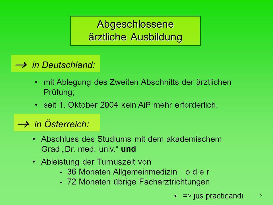 Folgen für die Erteilung der Approbation/Berufserlaubnis 6 Ärzte mit einer Ausbildung in Deutschland erhalten nach der universitären Ausbildung mit bestandener Staatsprüfung sofort die Approbation; Beginn der Weiterbildung; i.