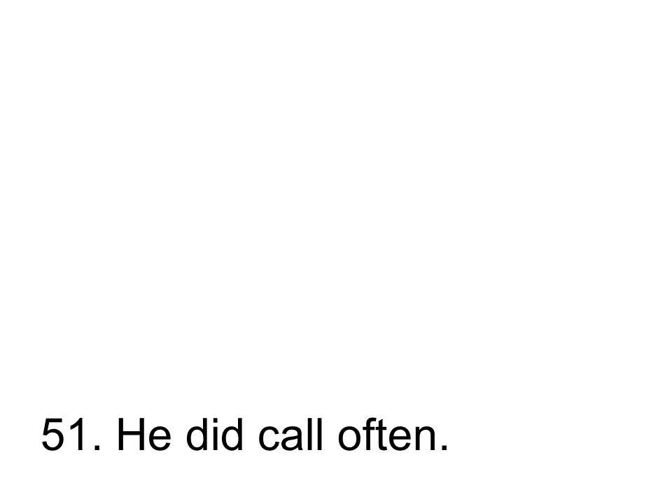 51. Er rief oft an. Er hat oft angerufen.