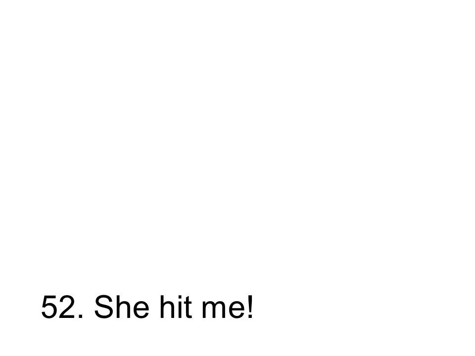 52. Sie stieß mich! Sie hat mich gestoßen!
