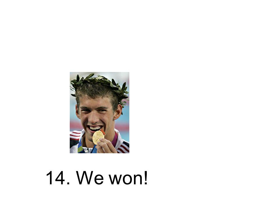 14. Wir gewannen! Wir haben gewonnen!