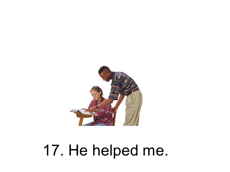 17. Er half mir. Er hat mir geholfen.