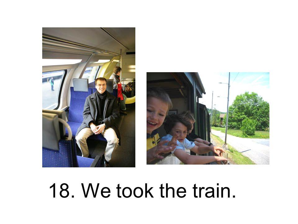 18. Wir nahmen die Bahn. Wir haben die Bahn genommen.