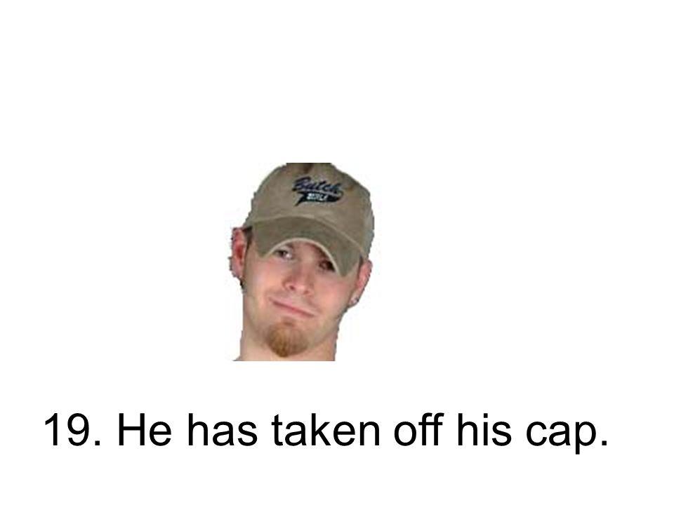19. Er nahm die Kappe ab. Er hat die Kappe abgenommen.