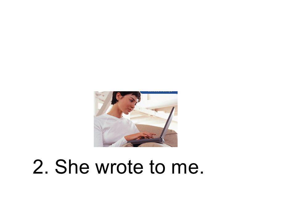 2. Sie schrieb an mich. Er hat an mich geschrieben.