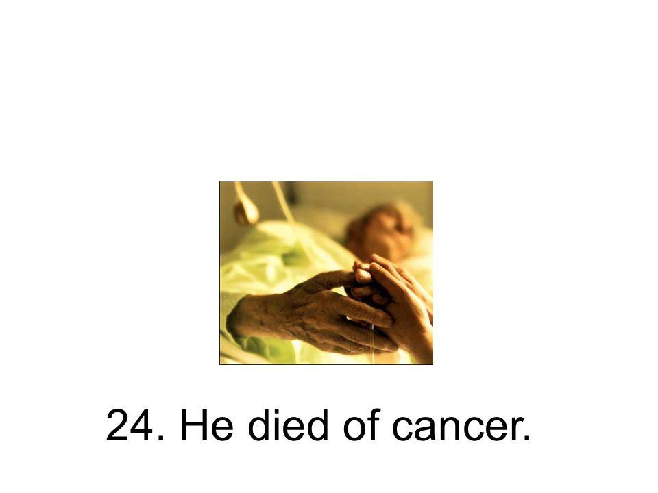 24. Er starb an Krebs. Er ist an Krebs gestorben.