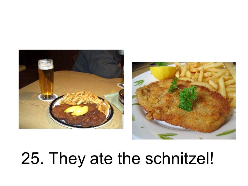 25. Sie aßen das Schnitzel. Sie haben das Schnitzel gegessen.