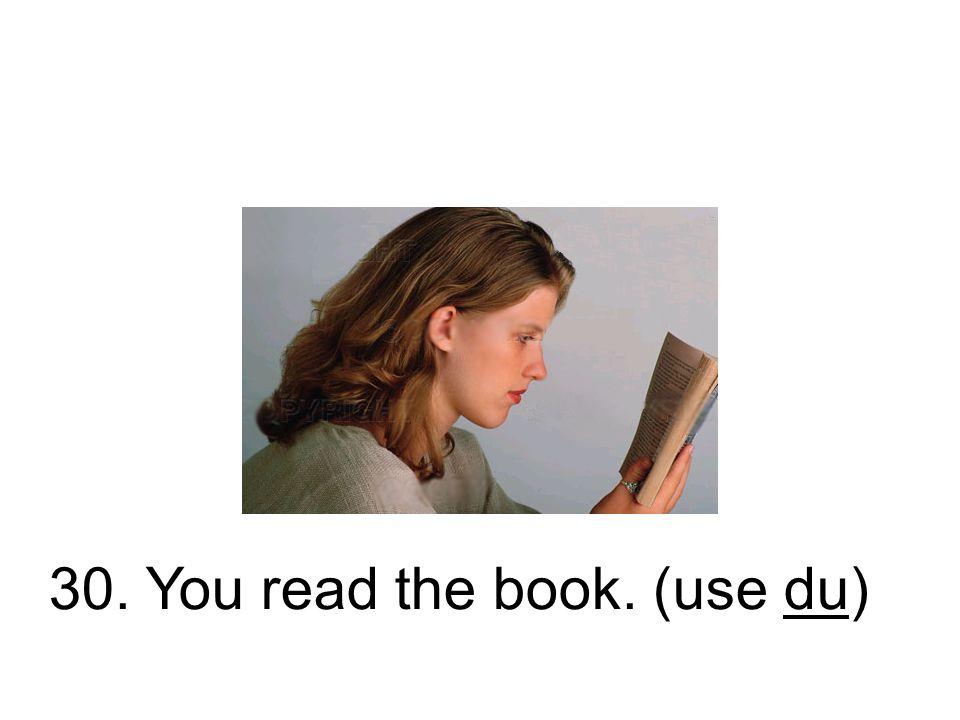 30. Du last das Buch. Du hast das Buch gelesen.