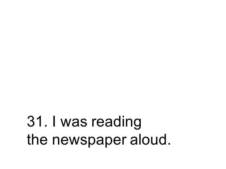 31. Ich las die Zeitung vor. Ich habe die Zeitung vorgelesen.