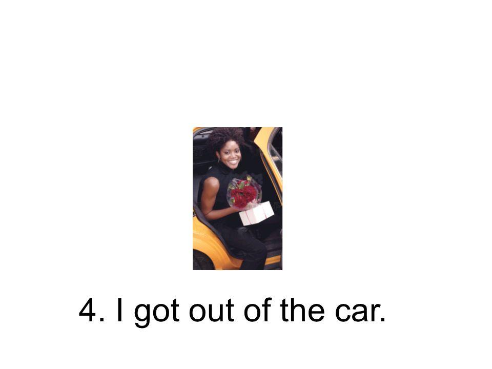 4. Ich stieg aus dem Wagen aus. Ich bin aus dem Wagen ausgestiegen.