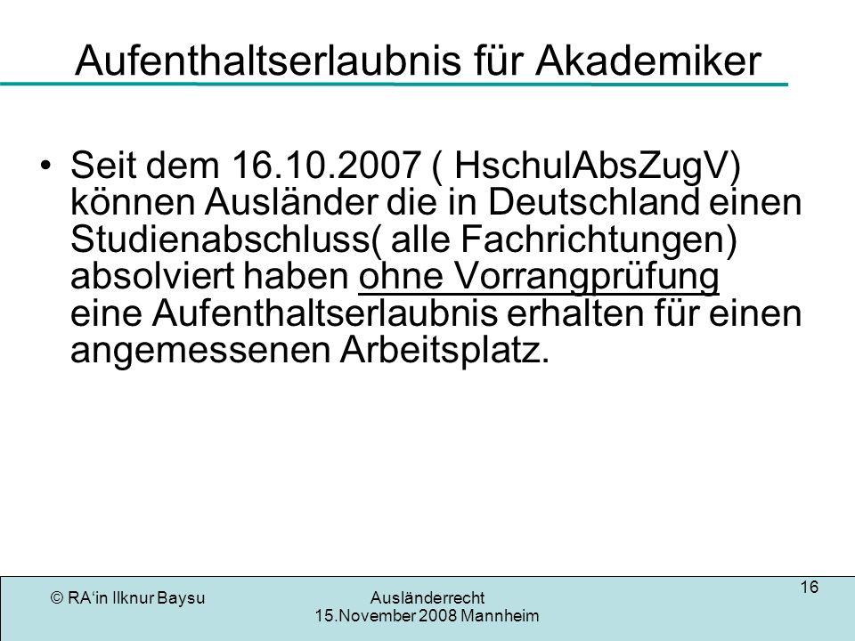 © RAin Ilknur BaysuAusländerrecht 15.November 2008 Mannheim 17 Aufenthaltserlaubnis für Imams § 9 Beschäftigungen, die nicht in erster Linie dem Erwerb dienen Fassung vom 22.11.2004 - gültig ab 01.01.2005 Keiner Zustimmung bedarf die Erteilung eines Aufenthaltstitels an 1.
