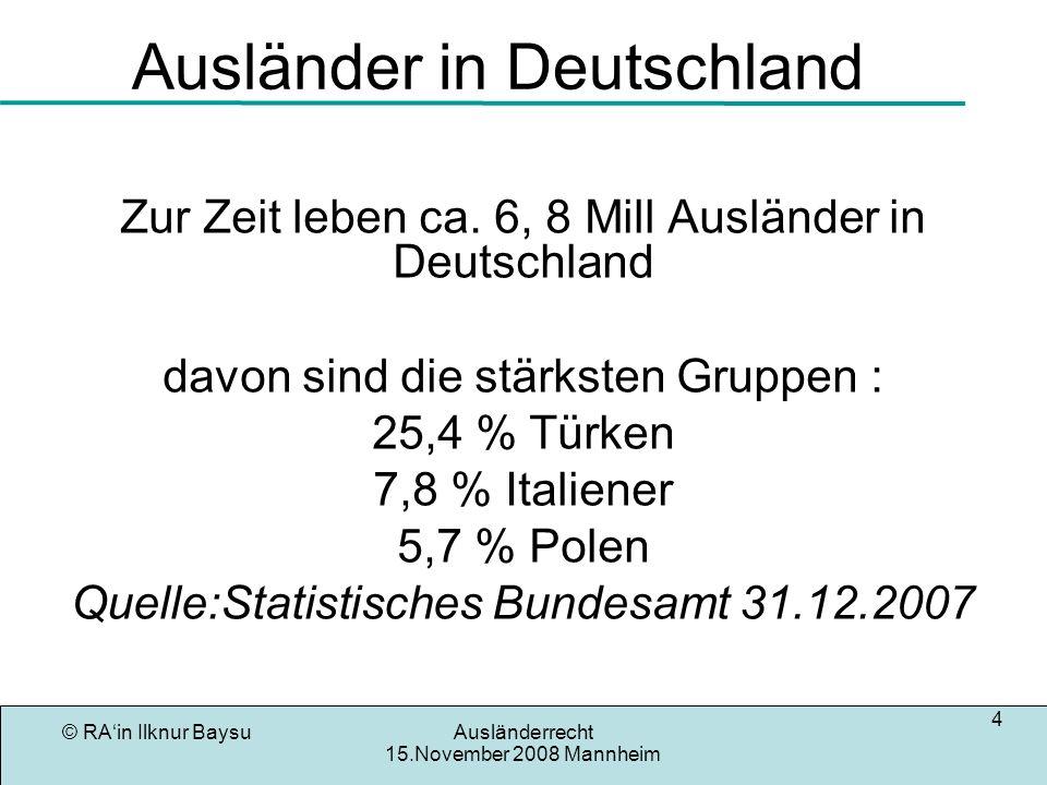 © RAin Ilknur BaysuAusländerrecht 15.November 2008 Mannheim 5 Aufenthaltsdauer in Deutschland