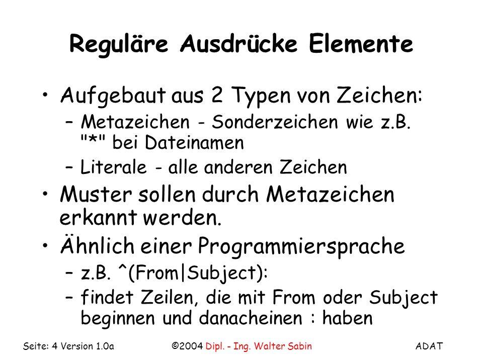 ADAT©2004 Dipl.- Ing. Walter SabinSeite: 5 Version 1.0a Reguläre Ausdrücke - Beispiel –s.