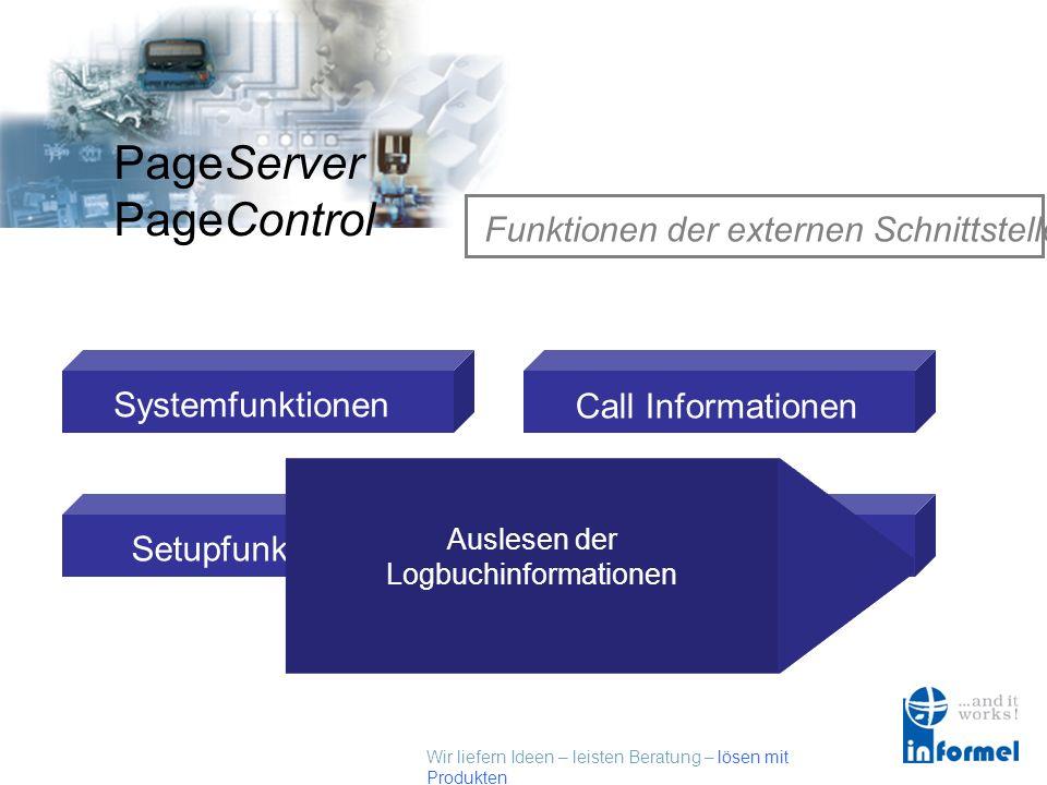 Wir liefern Ideen – leisten Beratung – lösen mit Produkten PageServer PageControl Funktionen der externen Schnittstelle Systemfunktionen Setupfunktionen Call Informationen Logbuchfunktionen Auslesen der Logbuchinformationen