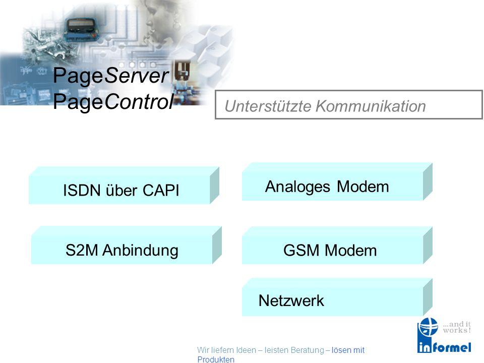 Wir liefern Ideen – leisten Beratung – lösen mit Produkten PageServer PageControl Unterstützte Kommunikation ISDN über CAPI GSM ModemAnaloges Modem Netzwerk S2M Anbindung