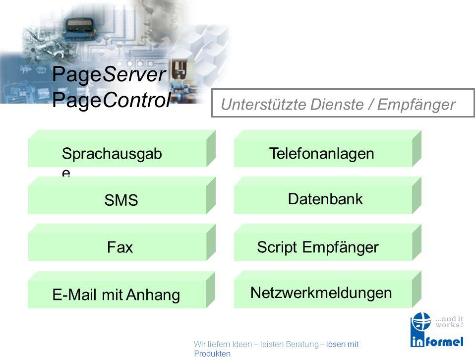 Wir liefern Ideen – leisten Beratung – lösen mit Produkten PageServer PageControl Unterstützte Dienste / Empfänger Sprachausgab e SMSTelefonanlagen Datenbank Fax E-Mail mit AnhangScript Empfänger Netzwerkmeldungen