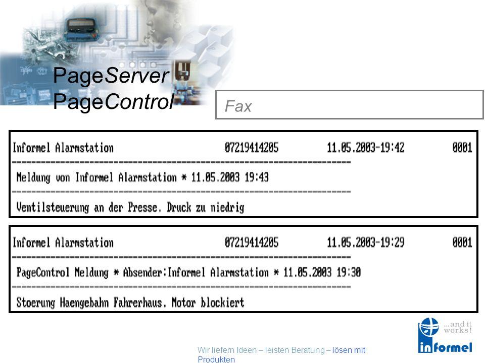 Wir liefern Ideen – leisten Beratung – lösen mit Produkten PageServer PageControl Fax Sprachausgab e SMSTelefonanlagen Datenbank Fax E-mailScript Empfänger Netzwerkmeldungen