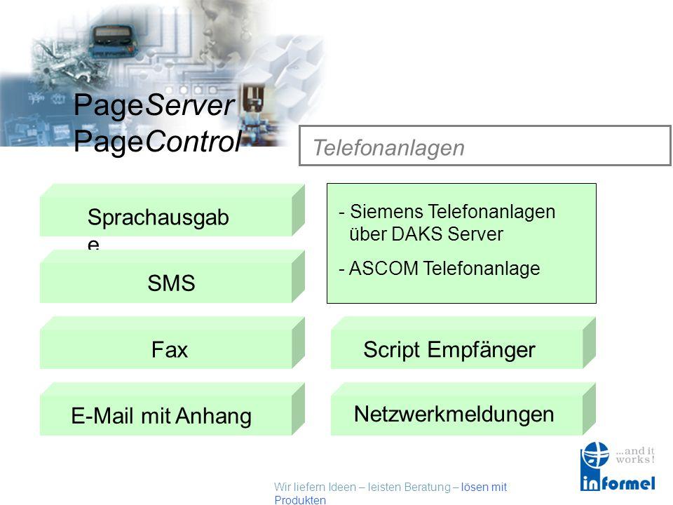 Wir liefern Ideen – leisten Beratung – lösen mit Produkten PageServer PageControl Telefonanlagen Sprachausgab e SMSTelefonanlagen Datenbank Fax E-Mail mit AnhangScript Empfänger Netzwerkmeldungen - Siemens Telefonanlagen über DAKS Server - ASCOM Telefonanlage
