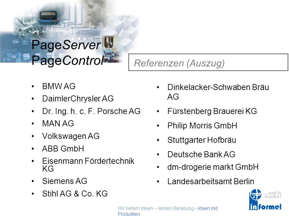 Wir liefern Ideen – leisten Beratung – lösen mit Produkten PageServer PageControl Referenzen (Auszug) BMW AG DaimlerChrysler AG Dr.