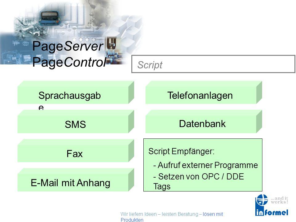 Wir liefern Ideen – leisten Beratung – lösen mit Produkten PageServer PageControl Script Sprachausgab e SMSTelefonanlagen Datenbank Fax E-Mail mit AnhangScript Empfänger Netzwerkmeldungen Script Empfänger: - Aufruf externer Programme - Setzen von OPC / DDE Tags