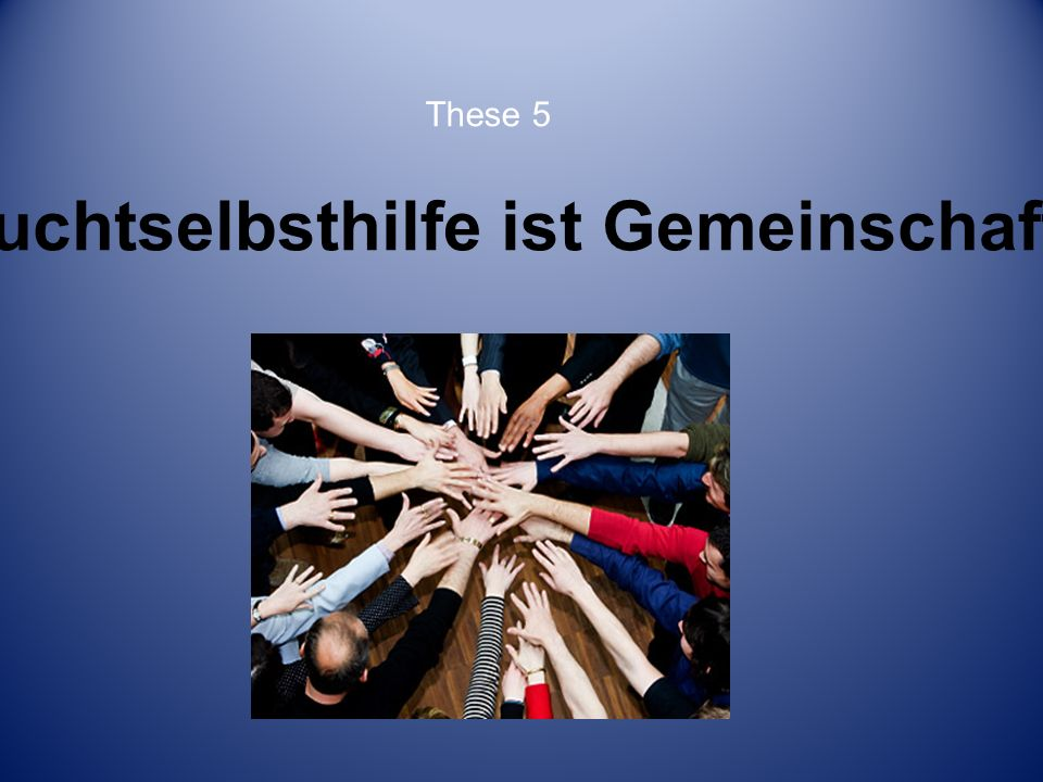 Suchtselbsthilfe ist Nachsorge. These 6