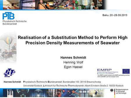 Realisation of a Substitution Method to Perform High Precision Density Measurements of Seawater Hannes Schmidt Henning Wolf Egon Hassel.
