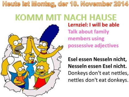 Lernziel: I will be able Talk about family members using possessive adjectives Esel essen Nesseln nicht, Nesseln essen Esel nicht. Donkeys don't eat nettles,