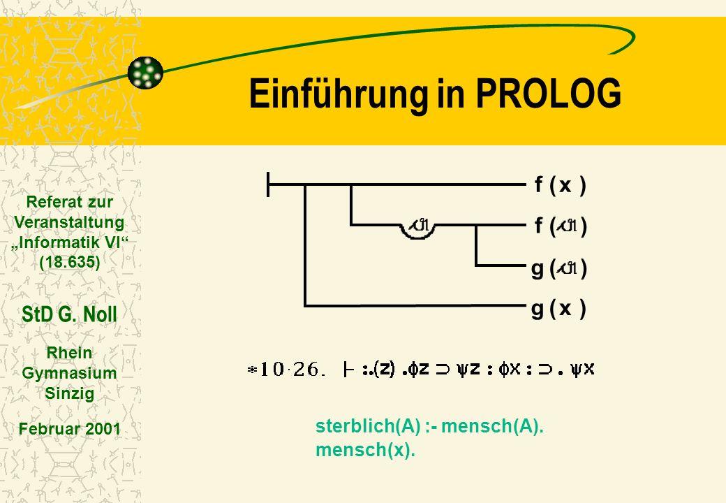Einführung in PROLOG Referat zur Veranstaltung Informatik VI (18.635) StD G.